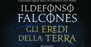 """""""Gli eredi della terra"""", il ritorno di Ildefonso Falcones"""